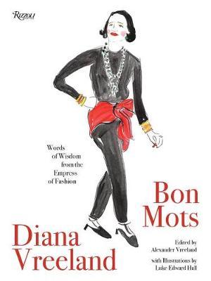 Diana Vreeland: Bon Mots: Words of Wisdom from the Empress of Fashion