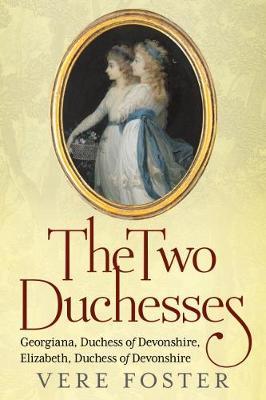 The Two Duchesses: Georgiana, Duchess of Devonshire, Elizabeth, Duchess of Devonshire