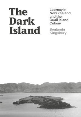 The Dark Island: Leprosy in New Zealand and the Quail Island Colony