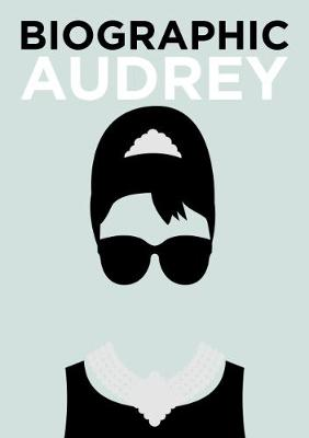 Biographic: Audrey: Great Lives in Graphic Form