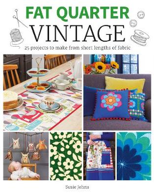 Fat Quarter: Vintage: 25 Projects to Make from Short Lengths of Fabric