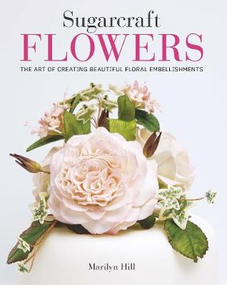 Sugarcraft Flowers: The Art of Creating Beautiful Floral Embellishments