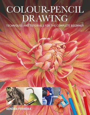 Colour-Pencil Drawing: Techniques and Tutorials for the Complete Beginner