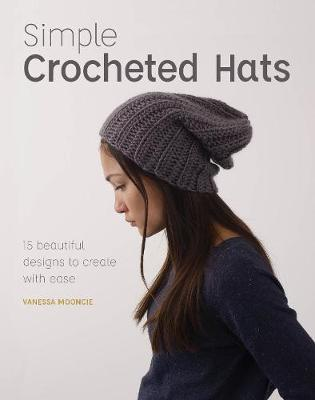 Simple Crochet Hats: 15 Beautiful Designs to Create with Ease