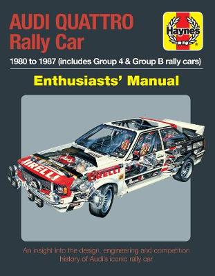 Audi Quattro Rally Car Manual: 1980 to 1987 (includes Group 4 & Group B rally cars)