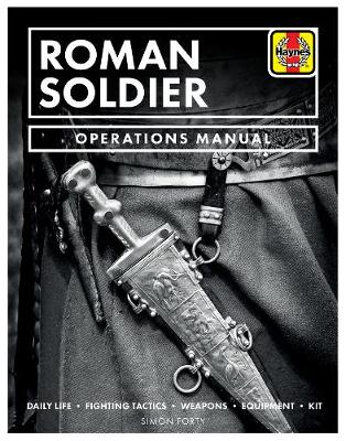 Roman Soldier: Daily Life * Fighting Tactics * Weapons * Equipment * Kit