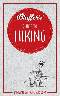 Bluffer's Guide to Hiking: Instant Wit & Wisdom