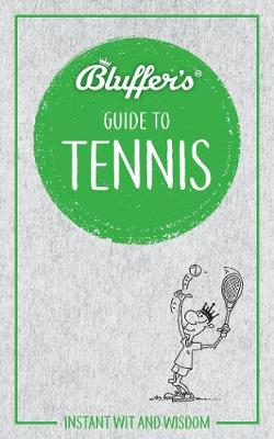 Bluffer's Guide to Tennis: Instant Wit & Wisdom