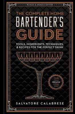 Complete Home Bartender's Guide, The Revised & Updated Edition: Tools, Ingredients, Techniques, & Recipes for the Perfect Drink