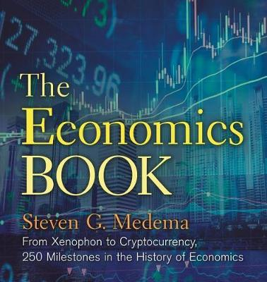 The Economics Book: From Xenophon to Cryptocurrency, 250 Milestones in the History of Economics