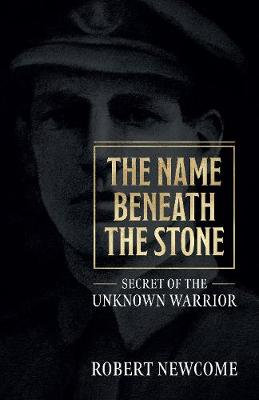 The Name Beneath The Stone: Secret of the Unknown Warrior