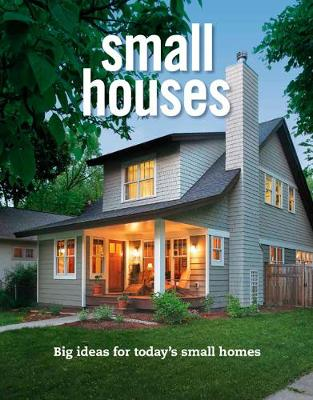 Small Houses: Big Ideas for Today's Small Homes