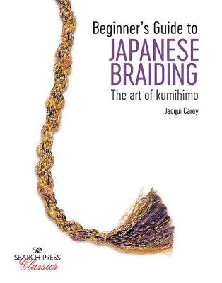 Beginner's Guide to Japanese Braiding: The Art of Kumihimo