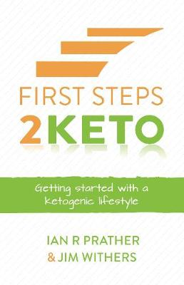 First Steps 2 Keto: Getting started with a ketogenic lifestyle