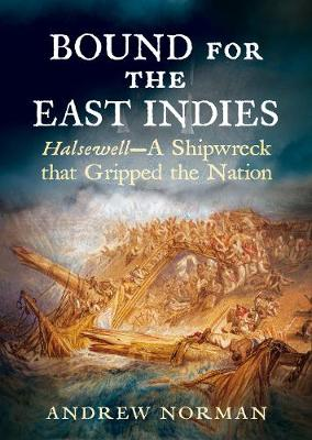 Bound for the East Indies: Halsewell-A Shipwreck that Gripped the Nation