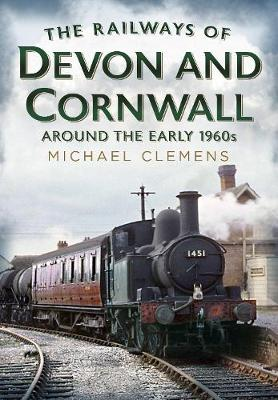 The Railways of Devon and Cornwall Around the Early 1960s