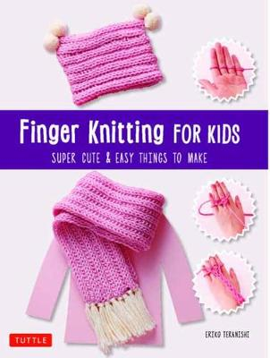 Finger Knitting for Kids: Super Cute and Easy Things to Make