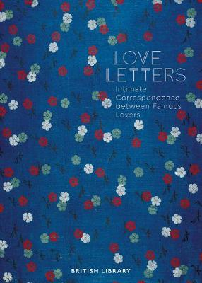 Love Letters: Intimate Correspondence Between Famous Lovers