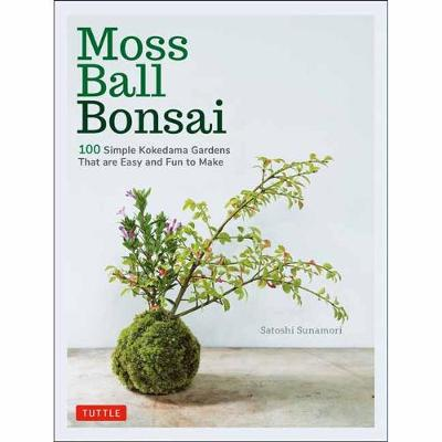 Moss Ball Bonsai: 100 Beautiful Kokedama That are Fun to Create