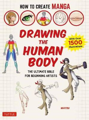 How to Create Manga: Drawing the Human Body: The Ultimate Bible for Beginning Artists, with over 1,500 Illustrations