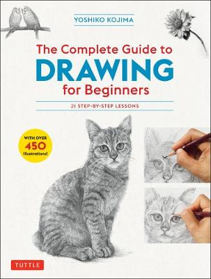 The Complete Guide to Drawing for Beginners: 21 Step-by-Step Lessons – Over 450 illustrations!