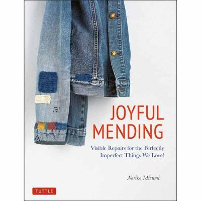 Joyful Mending: Visible Repairs for the Perfectly Imperfect Things We Love!