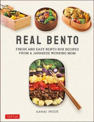 Real Bento: Fresh and Easy Bento Box Recipes from a Japanese Working Mom