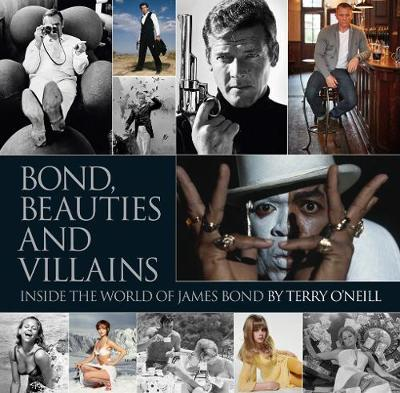 Bond, Beauties and Villains: Inside the World of James Bond by Terry O'Neill