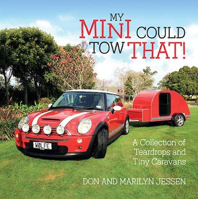 My Mini Could Tow That!: A Collection of Teardrops and Tiny Caravans