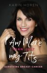 Karin Horen launches 'I Am More Than Just My Tits' – Surviving Breast Cancer
