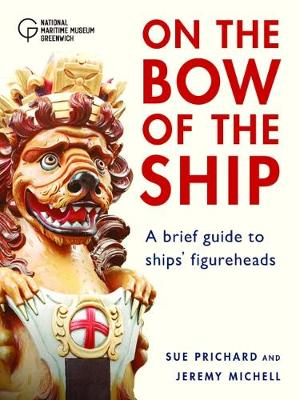 Figureheads: On the Bow of the Ship: A brief guide to ships' figureheads