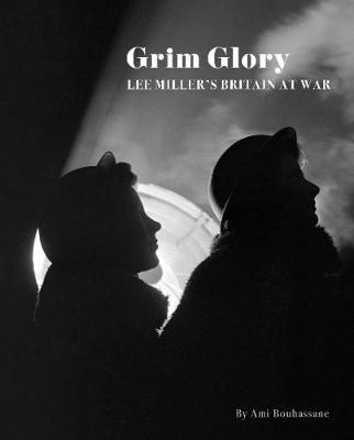 Grim Glory.: Lee Miller's Britain at War