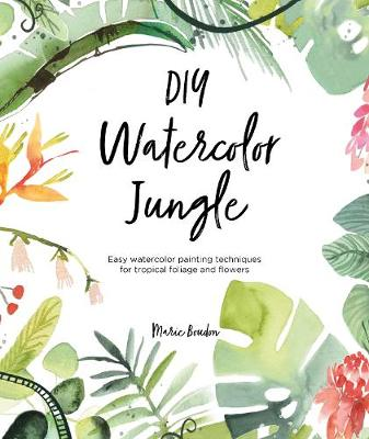 DIY Watercolor Jungle: Easy watercolor painting techniques for tropical foliage and flowers