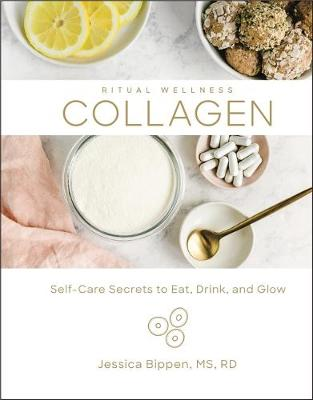Collagen: Self-Care Secrets to Eat, Drink, and Glow