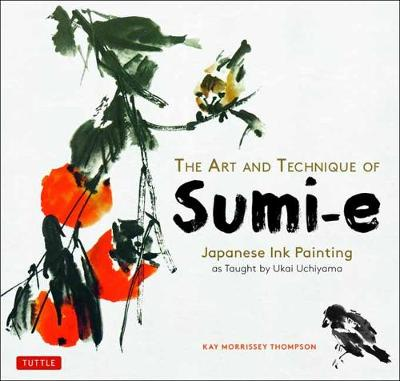 The Art and Technique of Sumi-e: Japanese Ink Painting as taught by Ukai Uchiyama
