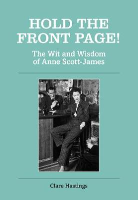 Hold the Front Page!: The Wit and Wisdom of Anne Scott-James