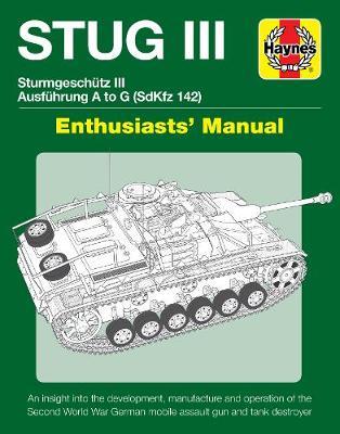 Stug IIl Enthusiasts' Manual: Ausfuhrung A to G (Sd.Kfz.142)