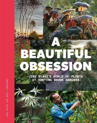 A Beautiful Obsession: Jimi Blake's World of Plants at Hunting Brook Gardens