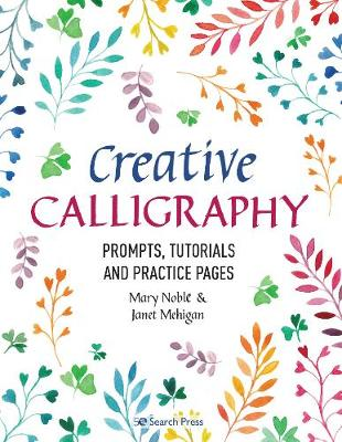 Creative Calligraphy: Prompts, Tutorials and Practice Pages