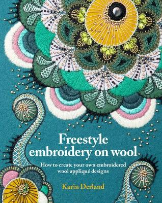 Freestyle Embroidery on Wool: How to create your own embroidered wool applique designs