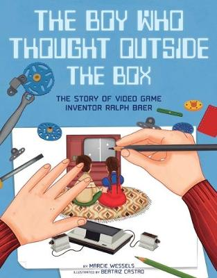 Boy Who Thought Outside the Box: The Story of Video Game Inventor Ralph Baer