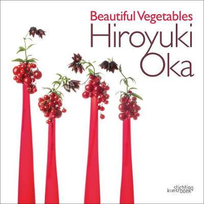 Beautiful Vegetables: Hiroyuki Oka