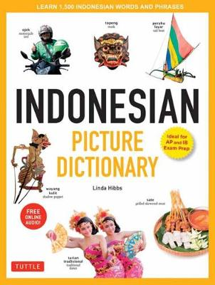 Indonesian Picture Dictionary: Learn 1,500 Indonesian Words and Phrases: Ideal for IB Exam Prep; Includes Online Audio