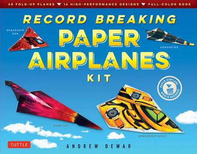 Record Breaking Paper Airplanes Kit: 48 Fold-Up Planes, 16 High-Performance Designs Full-Color Instruction Book