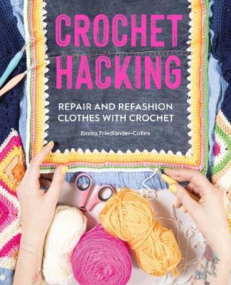 Crochet Hacking: Repair and Refashion Clothes with Crochet