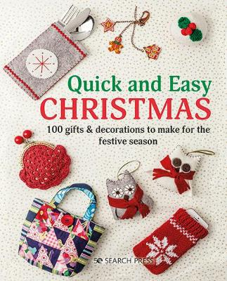 Quick and Easy Christmas: 100 Gifts & Decorations to Make for the Festive Season