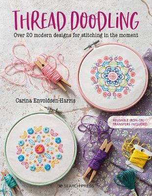 Thread Doodling: Over 20 Modern Designs for Stitching in the Moment