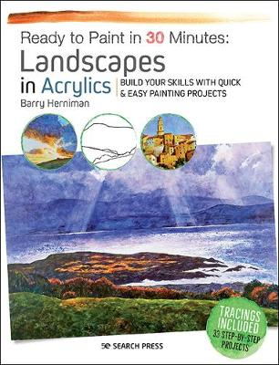 Ready to Paint in 30 Minutes: Landscapes in Acrylics: Build Your Skills with Quick & Easy Painting Projects