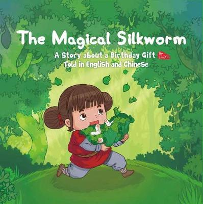 The Magical Silkworm: A Story about a Birthday Gift Told in English and Chinese