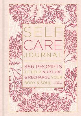 The Self-Care Journal: 366 Prompts to Help Nurture & Recharge Your Body & Soul